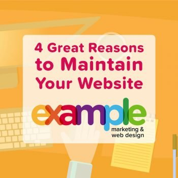 Great reasons to maintain your website from Example Marketing and Web Design